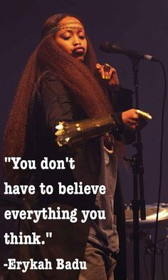 On questioning your belief system. | 21 Brilliant Erykah Badu Philosophies That Will Inspire You