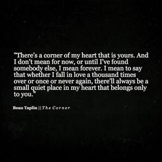 True. Of both the people I have loved. True love never goes away completely. You will still always care. And a piece of your heart is forever dedicated to someone you truly loved.