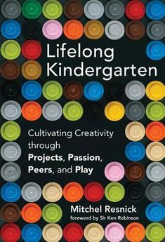To thrive in today's fast-changing world, people of all ages must learn to think and act creatively -- and the best way to do that is by focusing more on imagining, creating, playing, sharing, and reflecting, just as children do in traditional kindergartens.