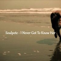 Soulpete - I Never Got To Know Her by EtRecs on SoundCloud