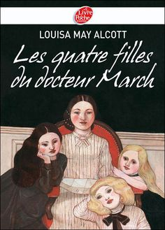 Les quatre filles du docteur March - Louisa May Alcott - Roman Louisa May Alcott, Film Mythique, Books Everyone Should Read, British Literature, Nora Roberts, Beautiful Book Covers, What To Read, Love Reading, Book Lists