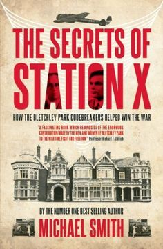 The Secrets of Station X: How the Bletchley Park codebreakers helped win the war (Dialogue Espionage Classics) by Michael Smith Bletchley Park, Alan Turing, Day For Night, Fun To Be One, Book Recommendations, Book Publishing, Reading Lists, Book Format, The Secret
