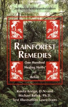 Rainforest Remedies: 100 Healing Herbs of Belize by Rosita Arvigo, Michael Balick