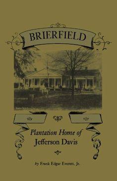 By Frank Edgar Jr. EverettBrierfield: Plantation Home of Jefferson Davis August 12 2009 by Frank Edgar Jr. Plantation Homes, Jefferson Davis, Memoirs, Book Review, Mississippi, American History, Jr, Vintage World Maps