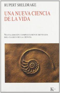 Una nueva ciencia de la vida : la hipótesis de causación formativa / Rupert Sheldrake 2ªed. rev. Barcelona : Kairós, 2013