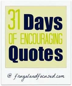 31 Days of Encouraging Quotes introduction post. All quotes linked on this page. #31days #encouragement