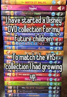 """I have started a Disney DVD collection for my future children.  To match the VHS collection I had growing up. """