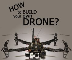 How to Build Your Own Drone? And Should You Build a Drone? Part 1 How to Build Your Own Drone? And Should You Build a Drone? Part 1 Build Drone, Build Your Own Drone, Muse Drones, Latest Drone, Drone Technology, Medical Technology, Energy Technology, Drone Quadcopter, Drone Photography