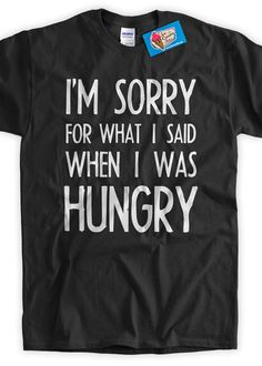I'm Sorry for what I said when I was Hungry Shirt V2 Screen Printed T-Shirt Tee Shirt T Shirt Mens,Ladies