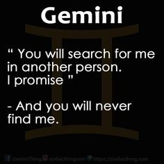 "Gemini - ""you will search for me in another person, I promise - and you will never find me. June Gemini, Gemini Love, Gemini Sign, Gemini Quotes, Gemini Woman, Zodiac Signs Gemini, Gemini And Cancer, Taurus And Gemini, Zodiac Facts"