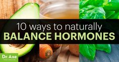 If you want to balance hormones naturally you should consider consuming coconut oil, avocados, hemp seeds, tulsi tea and supplementing with ashwaghanda.