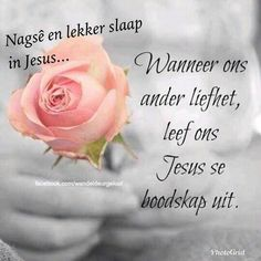 Nagsê en lekker slaap in Jesus. Good Morning Flowers Rose, Afrikaanse Quotes, Goeie Nag, Prayer Verses, Special Quotes, Good Night Quotes, True Quotes, Birthday Wishes, Poems