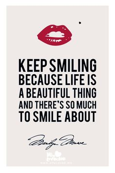 Marilyn Monroe has so many amazing quotes. This is probably one of my favorite because there is so much to smile about. Look for it wherever you go today and everyday!