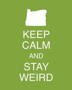 Love this! Keep Calm and Stay Weird Portland Oregon by motormouthstudios, $15.00