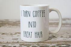 I Turn Coffee Into Great Hair Mug, Hairstylist Gift