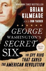 George Washington's Secret 6: The Spy Ring That Saved the American Revolution and drove the British from New York. The work they did in Manhattan and Long Island exposed not only a British attempt to destroy the American economy, but also Benedict Arnold's treachery.  The  authors bring attention to a group that exerted an enormous influence over events during the Revolutionary War.