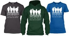 Do Horses make you happy?  This is just for you.  Available in Tees and Hoodies.  #horses #pony #equine #horse #equestrian #equine #horseshow #showjumping #thoroughbred #hunterjumper #equestrianphotography #barrels #barrelracing #barrelracer #quarterhorse #horsebackriding