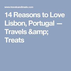 14 Reasons to Love Lisbon, Portugal — Travels & Treats