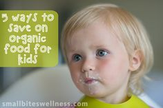 5 Ways to Save on Organic Food for Kids - Small Bites Wellness Benefits Of Organic Food, Health Benefits, Healthy Food Options, Healthy Kids, Ways To Save, 5 Ways, Baby First Foods, Foods To Avoid, Kid Friendly Meals