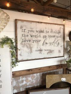If you want to change the world, go home and love your family - Mother Teresa - Sign Front Porch Signs, Front Porches, Love Your Family, Wall Decor, Room Decor, Mother Teresa, Home Signs, Farmhouse Decor, Country Farmhouse
