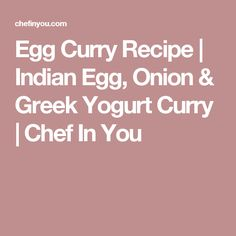 Egg Curry Recipe | Indian Egg, Onion & Greek Yogurt Curry | Chef In You