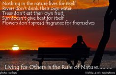 nothing in the nature lives for itself. living for others is the rule of nature.