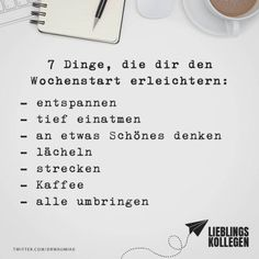 Visual Statements®️ 7 Dinge, die dir den Wochenstart erleichtern: -entspannen -tief einatmen -an etwas Schönes denken -lächeln -strecken -Kaffee -alle umbringen  Sprüche / Zitate / Quotes / Lieblingskollegen / Office / arbeiten / Kollegen / Chef / lustig / Alltag / Büro