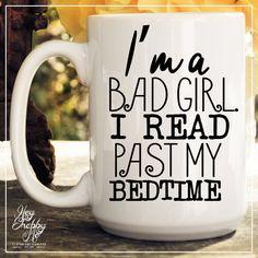 I'm a Bad Girl. I read past my bedtime, 15 oz Coffee Mug, Ceramic Mug, Book lover Quote Mug, unique coffee mug gift, coffee lover