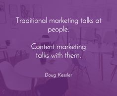 """Traditional marketing talks at people. Content Marketing talks with them."" ~Doug Kessler   How are you communicating with your target market?"