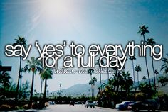 say yes to everything for a full day | Bucket list | Before I Die