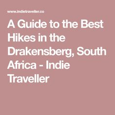 A Guide to the Best Hikes in the Drakensberg, South Africa - Indie Traveller