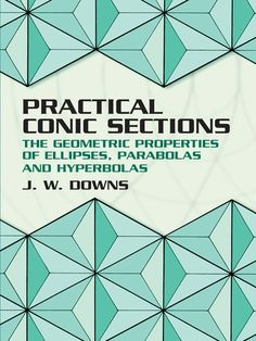 Practical Conic Sections by J. W. Downs  Illustrated with interesting examples from everyday life, this text shows how to create ellipses, parabolas, and hyperbolas and presents fascinating historical background on their ancient origins. The text starts with a discussion of techniques for generating the conic curves, showing how to create accurate depictions of large or small conic curves and describing their reflective properties, from light in telescopes to sound in...