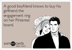 A good boyfriend knows to buy his girlfriend the engagement ring on her Pinterest board. @Lauren Davison Robles