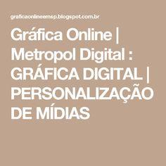 Gráfica Online   Metropol Digital : GRÁFICA DIGITAL   PERSONALIZAÇÃO DE MÍDIAS
