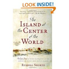 The Island at the Center of the World: The Epic Story of Dutch Manhattan and the Forgotten Colony That Shaped America: Russell Shorto: 9781400078677: Amazon.com: Books