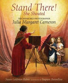 The Hardcover of the Stand There! She Shouted: The Invincible Photographer Julia Margaret Cameron by Susan Goldman Rubin, Bagram Ibatoulline Art Books For Kids, Childrens Books, Books To Read, My Books, Julia Margaret Cameron, Build A Better World, Book Girl, Children's Literature, Kids Reading