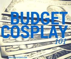 Budget Cosplay 101 - Cosplay Cents