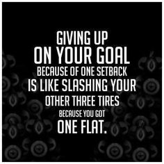 """""""Giving up on your goal because of one set back is like slashing your other three tires because you got one flat"""" great motivation quote Quotes Fitness, Fitness Motivation, Monday Motivation, Workout Quotes, Exercise Motivation, Quotes Motivation, Workout Fitness, Fitness Goals, Exercise Meme"""