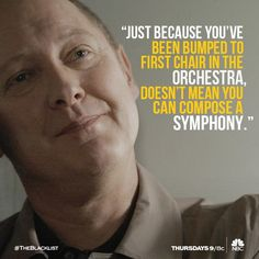 """""""Just because you've been bumped to first chair in the orchestra doesn't mean you can compose a symphony."""" Red Reddington (James Spader), The Blacklist Blacklist Tv Show, The Blacklist Quotes, James Spader Blacklist, Tv Show Quotes, Movie Quotes, Funny Quotes, Life Quotes, Red Quotes, Movie Lines"""