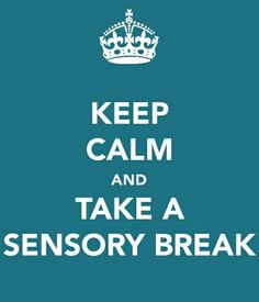 Be Calm and Take a Sensory Break. Pinned by The Sensory Spectrum, @SensorySpec, wp.me/280vn