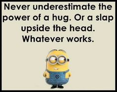 Never underestimate the power of a hug! Minion 2, Yellow Guy, Never Underestimate, Aging Gracefully, Good Morning Images, Man Humor, Bart Simpson, I Laughed, Quotes To Live By