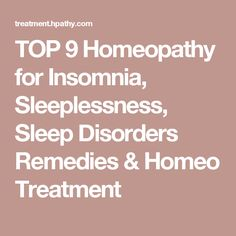 TOP 9 Homeopathy for Insomnia, Sleeplessness, Sleep Disorders Remedies & Homeo Treatment