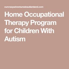 Home Occupational Therapy Program for Children With Autism