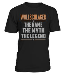 WOLLSCHLAGER The Name The Myth The Legend Last Name T-Shirt #Wollschlager