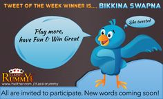 Tweet of the Week Winner is.... Bikkina Swapna She Tweeted: Play more,have fun and win great..! All are invited to participate. New words coming soon http://blog.classicrummy.com/online-rummy/new-words-for-this-week-tweet-your-way-to-win-cash-4/