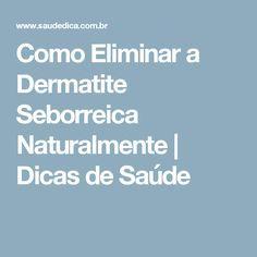 Como Eliminar a Dermatite Seborreica Naturalmente   Dicas de Saúde