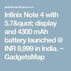 """Infinix Note 4 with 5.7"""" display and 4300 mAh battery launched @ INR 8,999 in India. ~ GadgetsMap"""