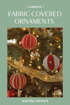 This holiday season, create luminous-fabric covered ornaments as an easy no-sew holiday craft that is also kid-friendly. You will use straight pins, seasonal fabric like velvet, styrofoam balls, ribbons, and beads to create these Christmas tree ornaments. #marthastewart #christmas #diychristmas #diy #diycrafts #crafts