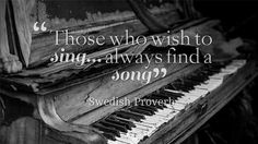 Those who wish to sing, always find a song