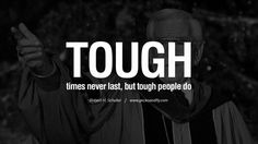 Tough times never last, but tough people do. – Robert H. Schuller 20 Being Positive Quotes For The Day About Life, Attitude And Thinking